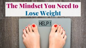 The Mindset You Need to Lose Weight