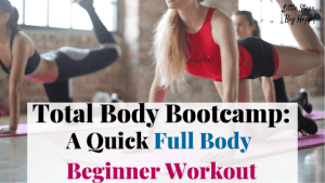 Total Body Bootcamp: A Quick Full Body Beginner Workout