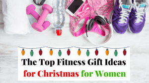 The Top Fitness Gift Ideas for Christmas for Women