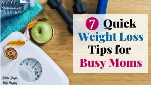 7 Quick Weight Loss Tips for Busy Moms