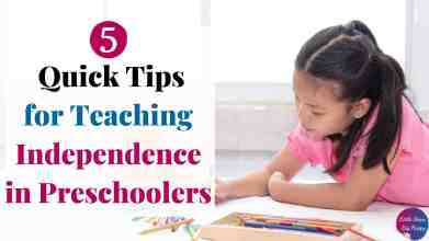 5 Quick Tips for Teaching Independence in Preschoolers
