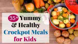 35+ Yummy & Healthy Crockpot Meals for Kids