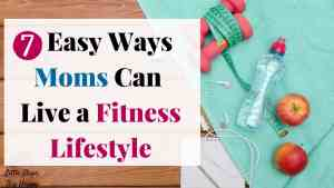 7 Easy Ways Moms Can Live a Fitness Lifestyle