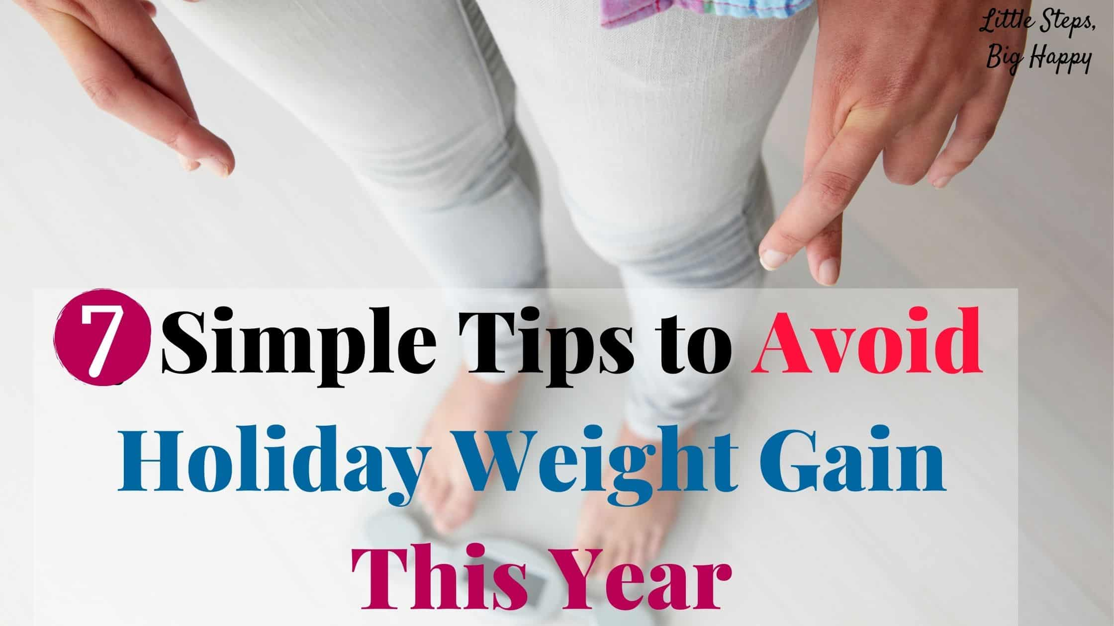 7 Simple Tips to Avoid Holiday Weight Gain This Year