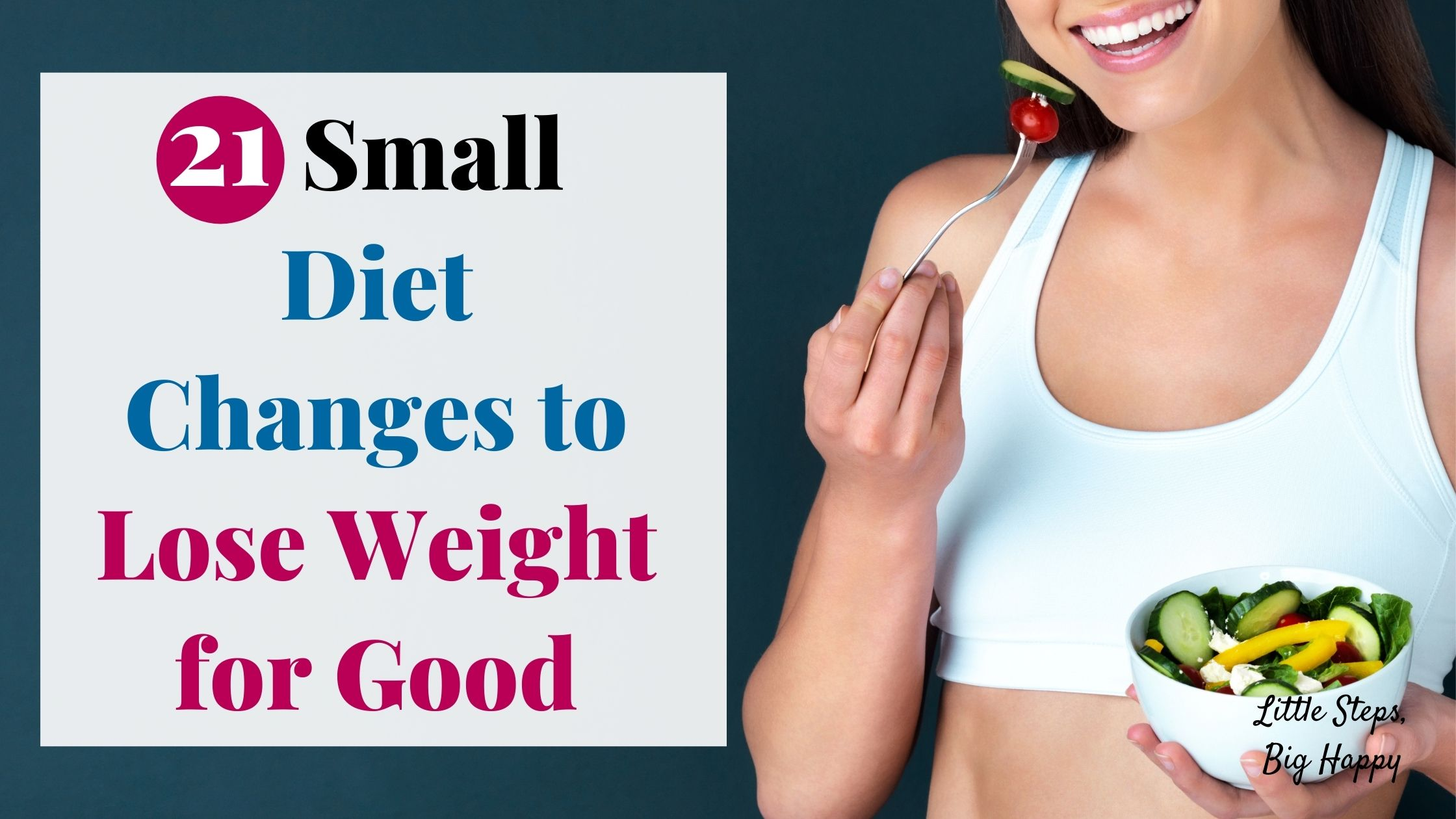 Woman eating a salad - 21 Small Diet Changes to Lose Weight for Good