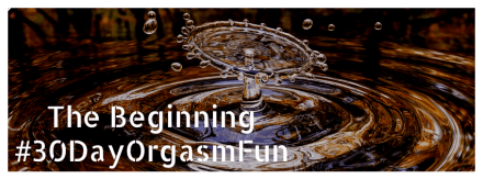 image of a water splash with the beginning and #30dayorgasmfun written on it