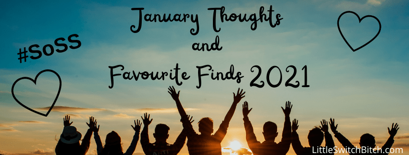 January 2021 – Thoughts and Favourite Finds