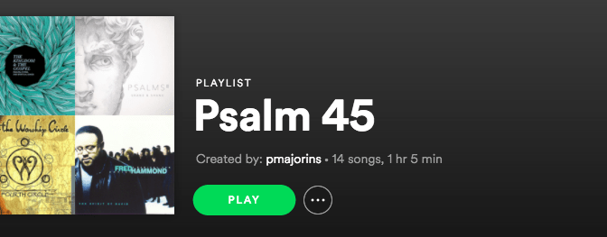 Psalm 45 Spotify Playlist