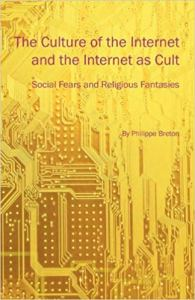 The Culture of the Internet and the Internet as Cult- Social Fears and Religious Fantasies