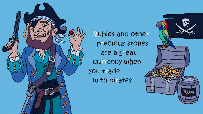Beispielsatz: Rubies and other precious stones are a great currency when you trade with pirates.