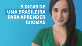 5 dicas para aprender idiomas de uma brasileira que fala 5