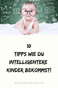 10 Tipps wie Du intelligentere Kinder bekommst