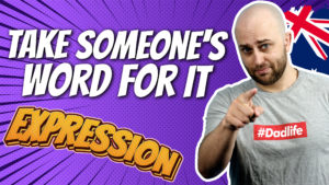 pete smissen, host of aussie english, english expressions, what is take someones word, take someone's word meaning, use take someone's word in a sentence