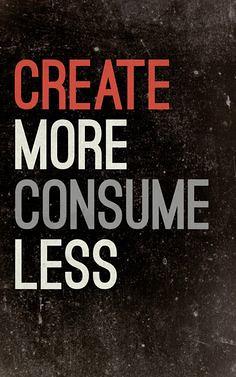 creat more consume less