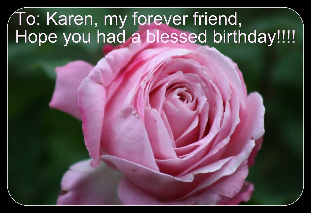 Happy Birthday To My Forever Friend To Karen Www Flick Flickr