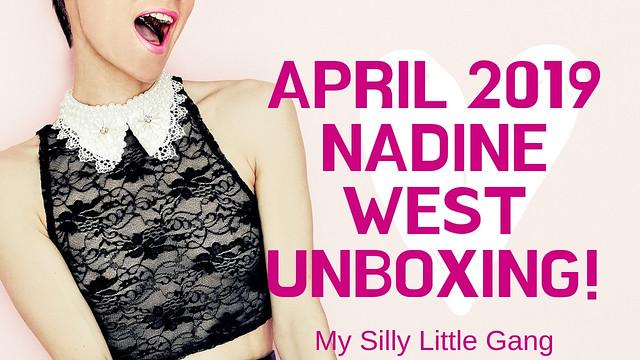 April 2019 Nadine West Unboxing @thenadinewest #MySillyLittleGang @SMGurusNetwork #MOMDADGRAD19