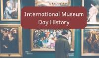 international museum day history 2019