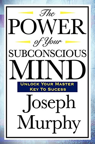 THE POWER OF THE SUBCONSCIOUS MIND by Joseph Murphy