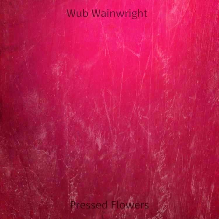 Wub Wainwright - Pressed Flowers