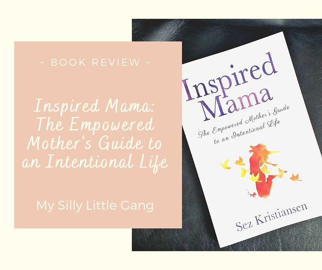 Inspired Mama: The Empowered Mother's Guide to an Intentional Life ~ Book Review #MySillyLittleGang