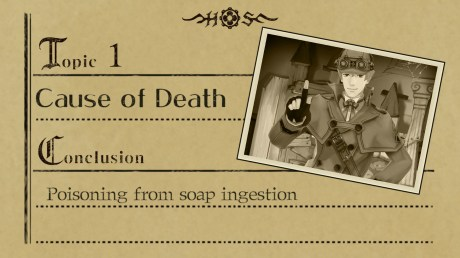 """The Great Ace Attorney Chronicles - """"Topic 1 - Cause of Death. Conclusion: Poisoning from soap ingestion"""""""
