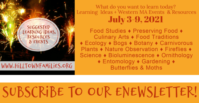 Follow your interests this 4th of July weekend! Food, nature, and the sciences lead the way with placed-based learning events in western MA!