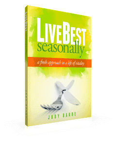 LiveBest Seasonally, a book about living with vitality. Written by registered dietitian Judy Barbe. www.LiveBest.info Healthy