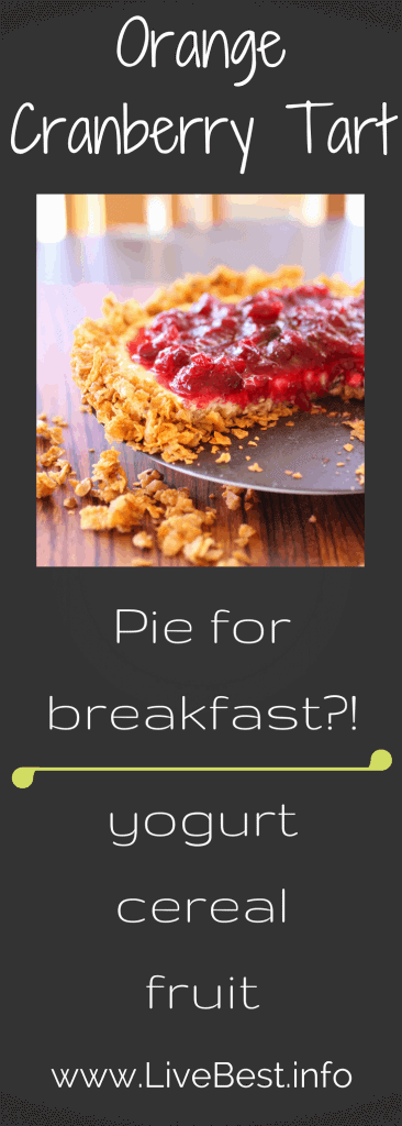 Orange Cranberry Tart recipe | Pie for breakfast? Yep! I wouldn't steer you wrong at the breakfast table. Yogurt, cereal, walnuts, eggs and fruit. A recipe almost too good to be true! www.LiveBest.info