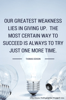 """Thomas Edison Quote """"Our greatest weakness lies in giving up.  The most certain way to succeed is always to try just one more time."""""""