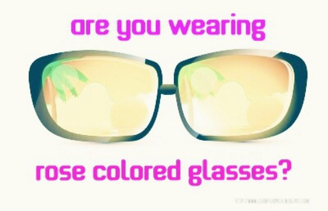 Bad Relationships and Rose Colored Glasses