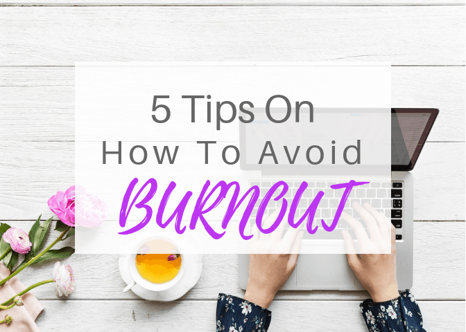 5 Tips On How To Avoid Burnout