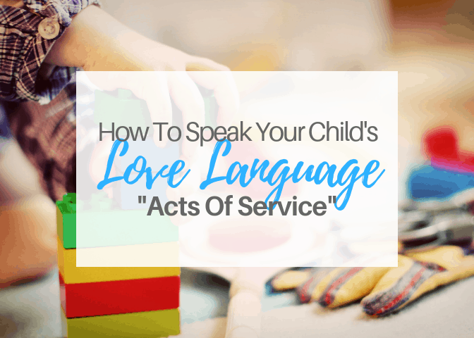 How To Speak Your Child's Love Language-Acts Of Service