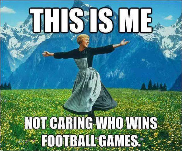 This is Me Not Caring Who Wins Football Games