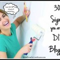 30 Signs You are a DIY Blogger