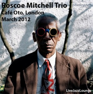 Roscoe Mitchell Trio – Cafe Oto, London, March 2012