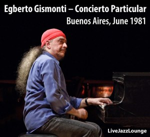 Live Jazz Lounge Anniversary Special: Egberto Gismonti – Concierto Particular, Solo Piano, Buenos Aires, June 1981