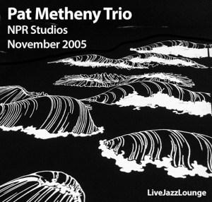 Pat Metheny Trio – NPR Studios, November 2005