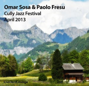 Paolo Fresu & Omar Sosa – Cully Jazz Festival, April 2013