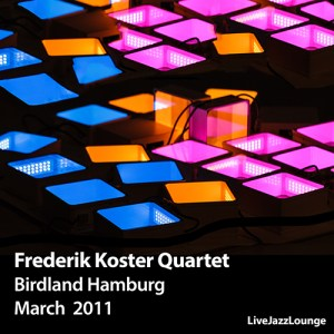 Frederik Koster Quartet – Birdland Hamburg, Germany, March 2011