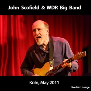 John Scofield & WDR Big Band – Cologne, May 2011