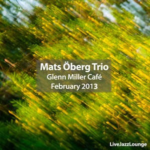 Mats Öberg Trio – Glenn Miller Café, Stockholm, February 2013