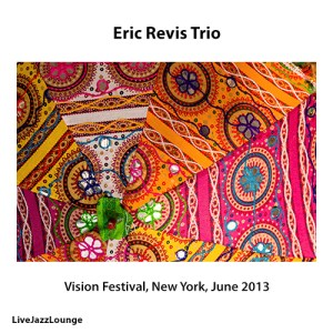 Eric Revis Trio – Vision Festival, New York, June 2013