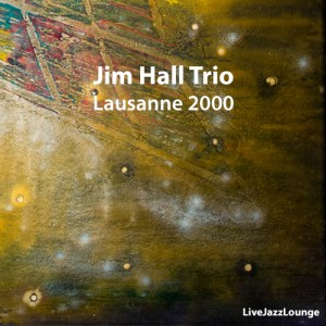 Jim Hall Trio – Lausanne 2000