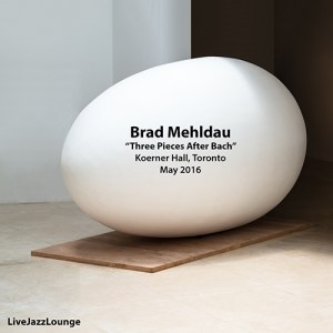 "Brad Mehldau ""Three Pieces After Bach"" – Koerner Hall, Toronto, May 2016"