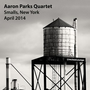 Aaron Parks Quartet – Smalls, New York City, April 2014