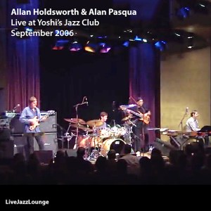 Allan Holdsworth & Alan Pasqua – Yoshi's Jazz Club, September 2006