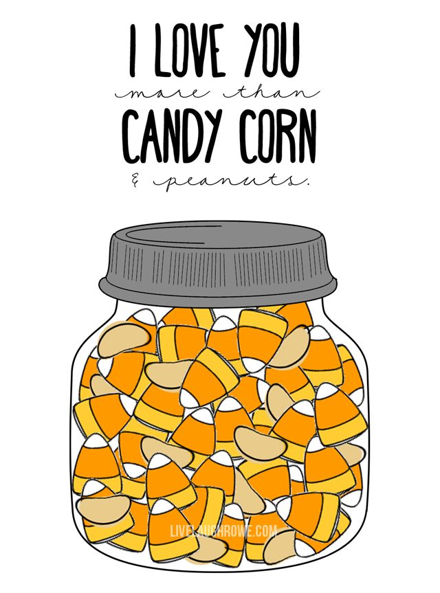 I love you more than candy corn and peanuts!  Printable at livelaughrowe.com