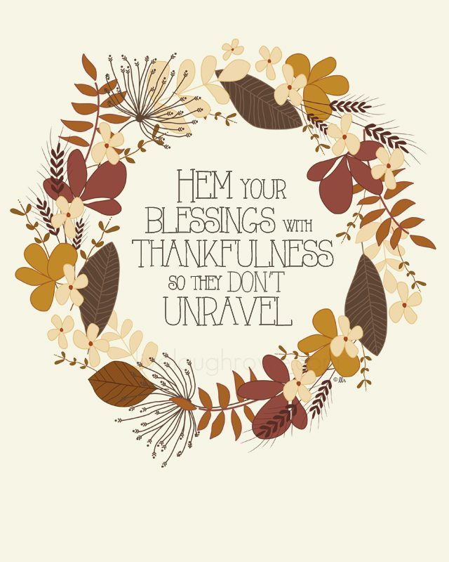 Love this!! Hem Your Blessings with Thankfulness so they don't unravel. Free printable with livelaughrowe.com