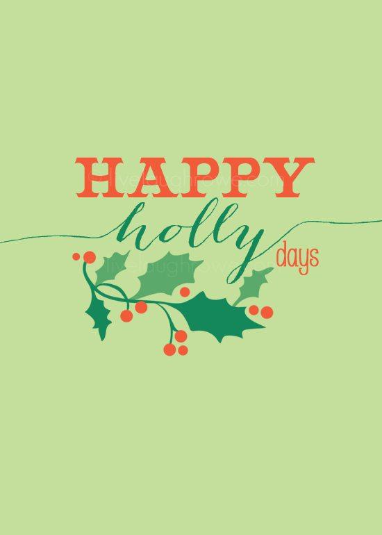 Super fun Christmas printable with a play on words.  Happy Holly Days!  www.livelaughrowe.com #christmas #printable