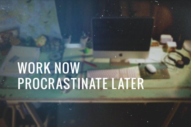 work-now-procrastinate-later
